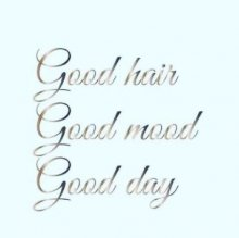 poster of our motto at the klinik, good hair, good mood and good day
